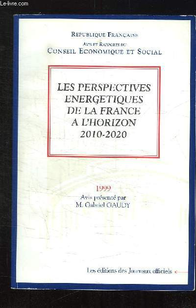 JOURNAL OFFICIEL N° 4 ANNEE 1999 DU LUNDI 1 MARS. SOMMAIRE: LES PERSPECTIVES ENERGETIQUES DE LA FRANCE A L HORIZON 2010 - 2020.