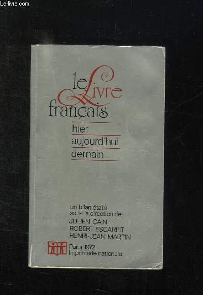 LE LIVRE FRANCAIS . HIER AUJOURD HUI DEMAIN.