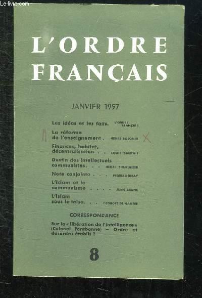 L ORDRE FRANCAIS N° 8 JANVIER 1957. SOMMAIRE: LES IDEES ET LES FAITS, LA REFORME DE L ENSEIGNEMENT, FINANCES HABITAT DECENTRALISATION...