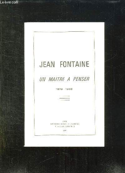 JEAN FONTAINE UN MAITRE A PENSER 1879 - 1966.