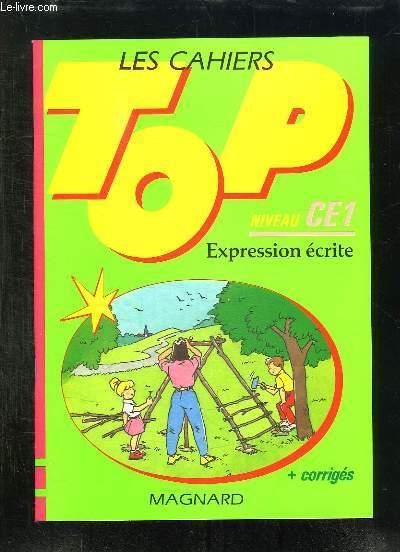 LES CAHIERS TOP. NIVEAU CE1. EXPRESSION ECRITE + CORRIGES.