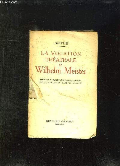 LA VOCATION THEATRALE DE WILHELM MEISTER. PREMIERE VERSION DE WILHELM MEISTER .