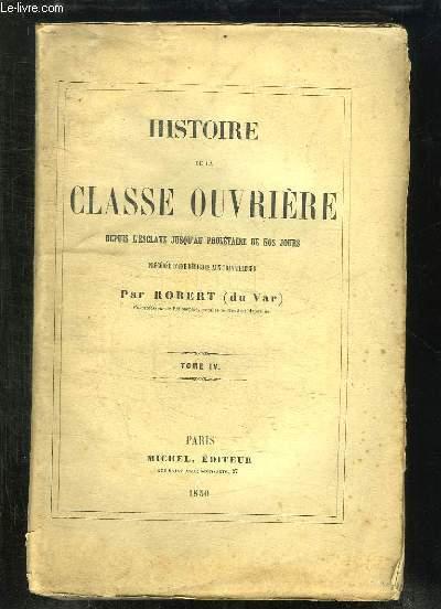HISTOIRE DE LA CLASSE OUVRIERE DEPUIS L ESCLAVE JUSQU A PROLETAIRE DE NOS JOURS. TOME IV.