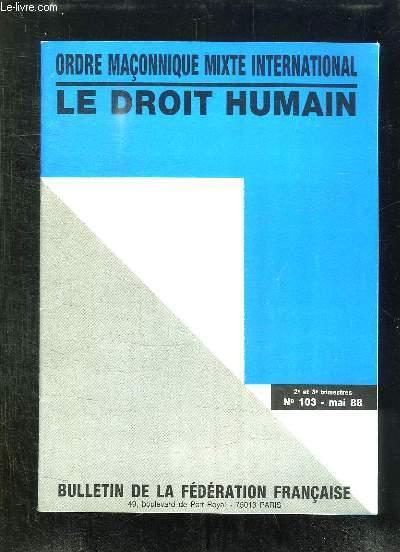 BULLETIN DE LA FEDERATION FRANCAISE N° 103 MAI 1988. ORDRE MACONNIQUE MIXTE INTERNATIONAL LE DROIT HUMAIN.
