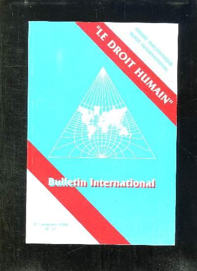 BULLETIN INTERNATIONAL N° 14 . LE DROIT HUMAIN. ORDRE MACONNIQUE MIXTE INTERNATIONAL. ..
