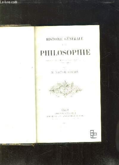 HISTOIRE GENERALE DE LA PHILOSOPHIE. DEPUIS LES TEMPS LES PLUS ANCIENS JUSQU A LA FIN DU XVIII SIECLE.