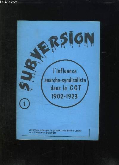SUBVERSION N° 1. L INFLUENCE ANARCHO SYNDICALISTE DANS LA CGT 1902 - 1923.