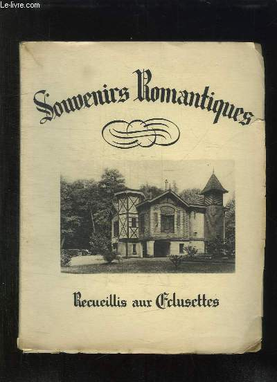 SOUVENIRS ROMANTIQUES. RECUEILLIS AUX ECLUSETTES.