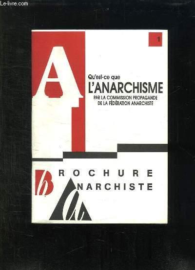 BROCHURE ANARCHISTE. 1. QU EST CE QUE L ANARCHISME PAR LA COMMISSION PROPAGANDE DE LA FEDERATION ANARCHISTE.