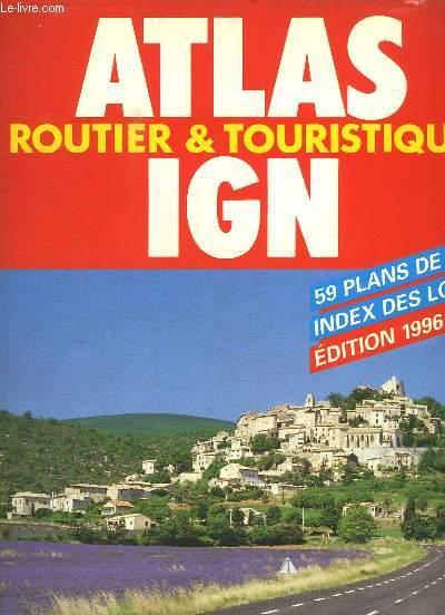 ATLAS ROUTIER ET TOURISTIQUE . FRANCE, BELGIQUE, LUXEMBOURG. 59 PLANCS DE VILLES INDEX DES LOCATITES. 1996 - 1997.