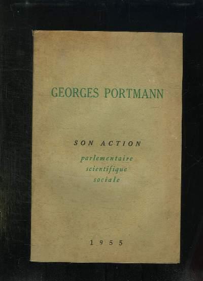 GEORGES PORTMANN. SENATEUR DE BORDEAUX. SON ACTIVITE PARLEMENTAIRE, SCIENTIFIQUE, ECONOMIQUE ET SOCIALE.