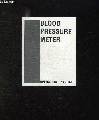 BLOOD PRESSURE METER. OPERATION MANUAL. TEXTE EN ANGLAIS.