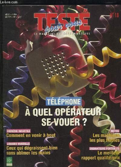TESTE POUR VOUS N° 18 MARS 1999. SOMMAIRE: TELEPHONE A QUEL OPERATEUR SE VOUER? MOTOS LES MACHINES LES PLUS FIABLES, ORDINATEURS PORTABLES LE MEILLEUR RAPPORT QUALITE PRIX...