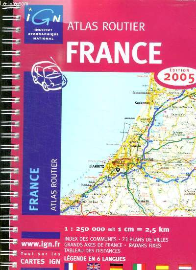 ATLAS ROUTIER FRANCE . 2005. ECHELLE 1/250000. LEGENDES EN 6 LANGUES.