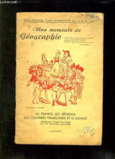 MON MEMENTO DE GEOGRAPHIE. LA FRANCE LES REGIONS LES COLONIES FRANCAISES ET LE MONDE. PROGRAMME COMPLET DU COURS DE FIN D ETUDES PRIMAIRES.