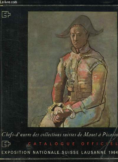 CHEFS D OEUVRES DES COLLECTIONS SUISSES DE MANET A PICASSO.