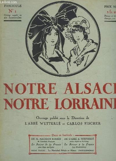NOTRE ALSACE NOTRE LORRAINE N° 1. LE BAISER DE LA FRANCE DE MAURICE BARRES, LE RETOUR A LA FRANCE DE L ABBEE WETTERLE...