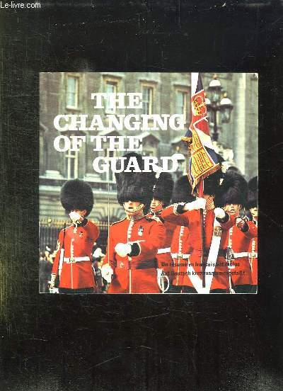 THE CHANGING OF THE GUARD. A FULL DESCRIPTION OF THE CHANGING OF THE GUARD AND OTHER CEREMONIES. TEXTE EN ANGLAIS.