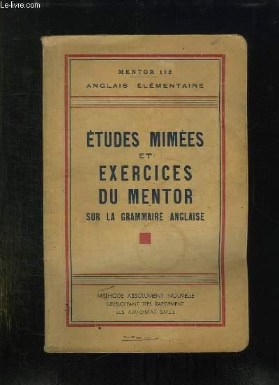 ETUDES MIMEES ET EXERCICES DU MENTOR SUR LA GRAMMAIRE ANGLAISE. 3em EDITION.