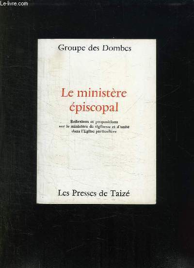 LE MINISTERE EPISCOPAL. REFLEXIONS ET PROPOSITIONS SUR LE MINISTERE DE VIGILANCE ET D UNITE DANS LE GLISE PARTICULIERE.