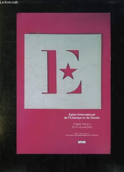 CATALOGUE. SALON INTERNATIONAL DE L ESTAMPE ET DU DESIN. GRAND PALAIS 16 - 17 - 18 AVRIL 2010.