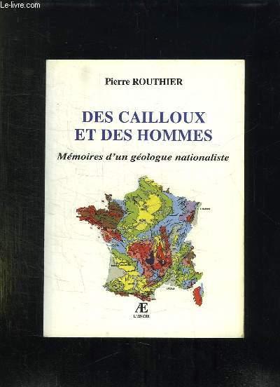 DES CAILLOUX ET DES HOMMES. MEMOIRES D UN GEOLOGUE NATIONALISTE.