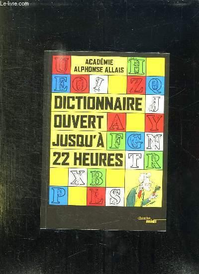 DICTIONNAIRE OUVERT JUSQU A 22 HEURES.