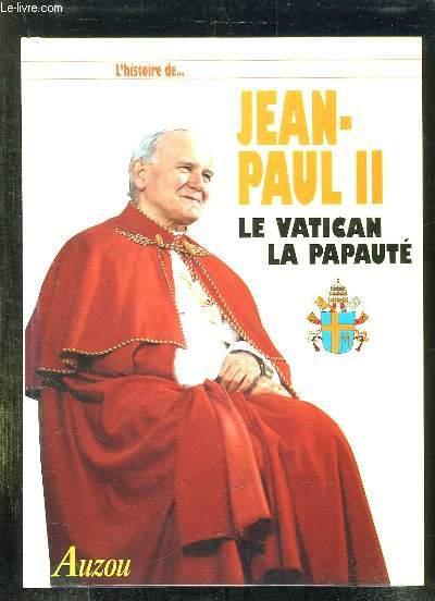 L HISTOIRE DE JEAN PAUL II. LE VATICAN LA PAPAUTE.