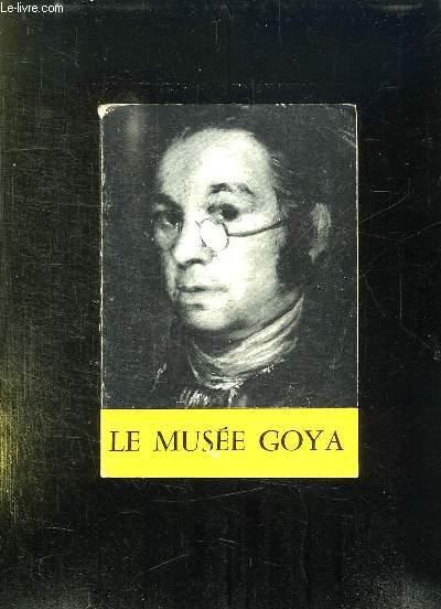 LE MUSEE GOYA. 2eM EDITION REVUE ET AUGMENTEE.