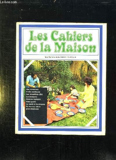 LES CAHIERS DE LA MAISON N° 4. DES CONSERVES ET DES COBNFITURES, LES BOISSONS, DEVENEZ TAPISSUER, VOTRE JARDIN, LA SANTE , LA SECURITE...