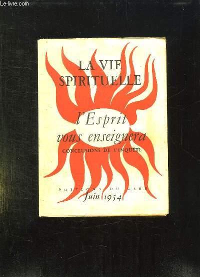 LA VIE SPIRITUELLE N° 396 JUIN 1954. SOMMAIRE: L ESPRIT VOUS ENSEIGNERA, ABANDONEES A L ESPRIT COMME A L AMOUR, PAROLE PRIERES ET LOUANGE...