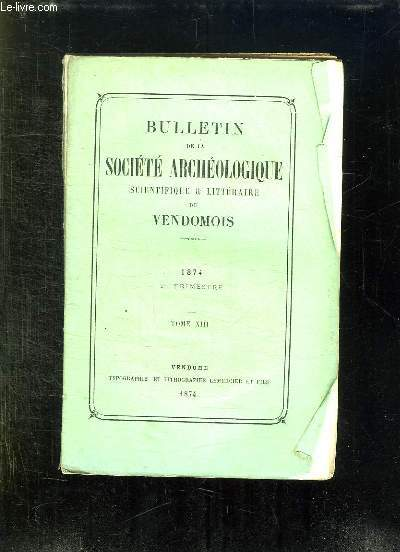 BULLETIN DE LA SOCIETE ARCHEOLOGIQUE SCIENTIFIQUE ET LITTERAIRE DU VENDOMOIS TOME XIII. 2em TRIMESTRE.