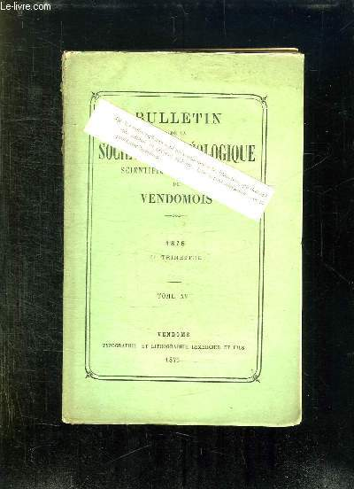 BULLETIN DE LA SOCIETE ARCHEOLOGIQUE SCIENTIFIQUE ET LITTERAIRE DU VENDOMOIS TOME XV 1876. 4em TRIMESTRE.