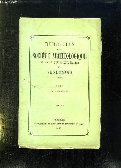 BULLETIN DE LA SOCIETE ARCHEOLOGIQUE SCIENTIFIQUE ET LITTERAIRE DU VENDOMOIS TOME XVI 1877 2em TRIMESTRE.