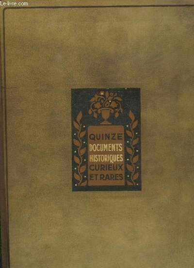 QUINZE DOCUMENTS HISTORIQUES CURIEUX ET RARES.
