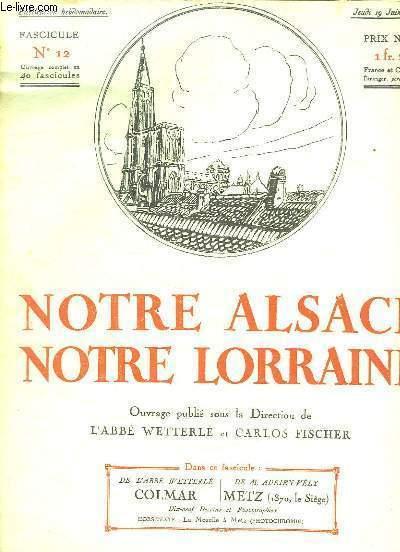 NOTRE ALSACE NOTRE LORRAINE N° 12 DU JEUDI 19 JUIN 1919. SOMMAIRE: COLMAR DE L ABBE WETTERLE, METZ DE ADRIEN VELY...