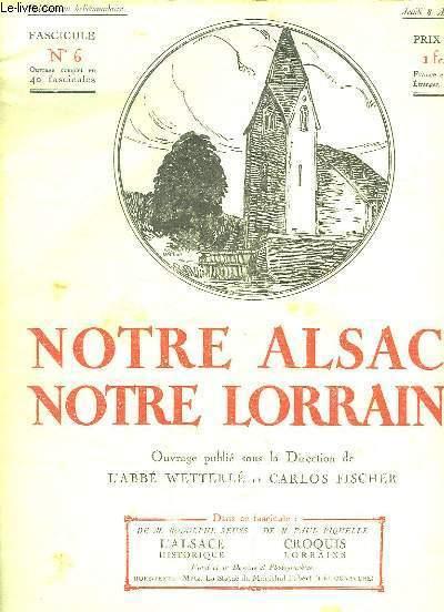 NOTRE ALSACE NOTRE LORRAINE N° 6 DU JEUDI 8 MAI 1919. SOMMAIRE: L ALSACE HISTORIQUE DE RODOLPHE REUSS, CROQUIS LORRAINS DE PAUL PIQUELLE...