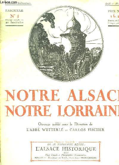 NOTRE ALSACE NOTRE LORRAINE N° 5 DU 1 MAI 1919. SOMMAIRE: L ALSACE HISTORIQUE PAR RODOPLHE REUSS....