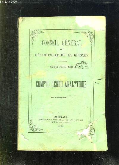 CONSEIL GENERAL DU DEPARTEMENT DE LA GIRONDE. SESSION D AVRIL 1893. COMPTE RENDU ANALYTIQUE.