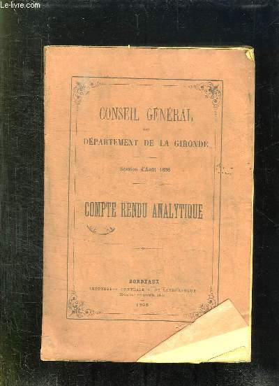 CONSEIL GENERAL DU DEPARTEMENT DE LA GIRONDE SESSION D AOUT 1896. COMPTE RENDU ANALYTIQUE.