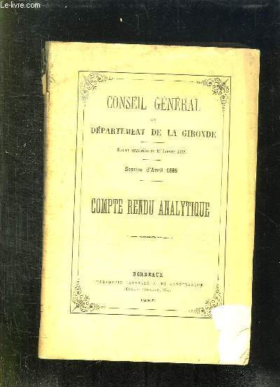 CONSEIL GENERAL DU DEPARTEMENT DE LA GIRONDE. SESSION EXTRAORDINAIRE DE JANVIER 1889. SESSION D AVRIL 1889. COMPTE RENDU ANALYTIQUE.
