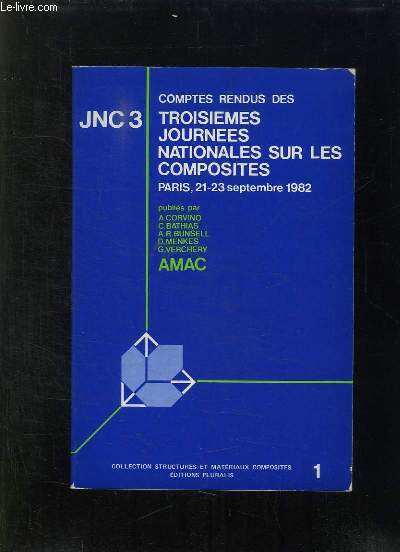 COMPTES RENDUS DES TROISIEMES JOURNEES NATIONALES SUR LES COMPOSITES JNC 3. PARIS 21 / 23 SEPTEMBRE 1982
