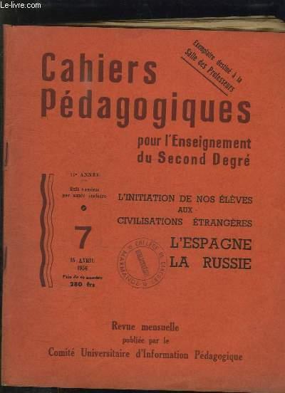 CAHIERS PEDAGOGIQUES POUR L ENSEIGNEMENT DU SECOND DEGRE N° 7 15 AVRIL 1956: L INITIATION DE NOS ELEVES AUX CIVILISATIONS ETRANGERES ESPAGNE RUSSIE.