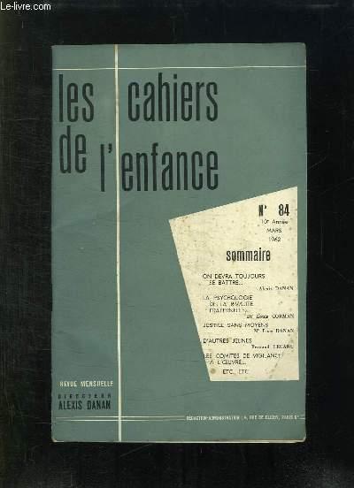 LES CAHIERS DE L ENFANCE  N° 84. MARS 1962. SOMMAIRE: ON DEVRA TOUJOURS SE BATTRE PAR DANAN ALEXIS, JUSTICE SANS MOYENS PAR DANAN LOUIS, LA PSYCHOLOGIE DE LA RIVALITE FRATERNELLE PAR CORMAN LOUIS...