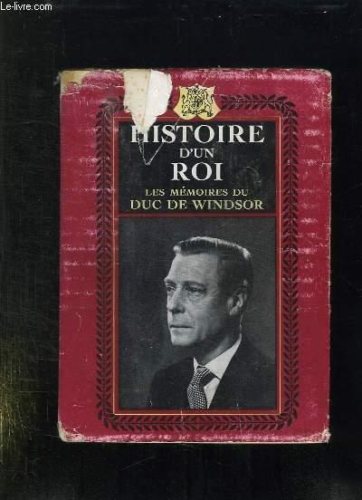 HISTOIRE D UN ROI. LES MEMOIRES DE SON ALTESSE ROYALE LE DUC DE WINDSOR.