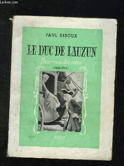 LE DUC DE LAUZUN. BOURREAU DES COEURS 1632 - 1723.