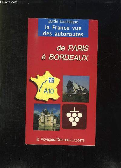 GUIDE TOURISTIQUE. LA FRANCE VUE DES AUTOROUTES. DE PARIS A BORDEAUX. BIEN CONNAITRE L AUTOROUTE DECOUVRIR LES RICHESSES DE SON ENVIRONNEMENT.
