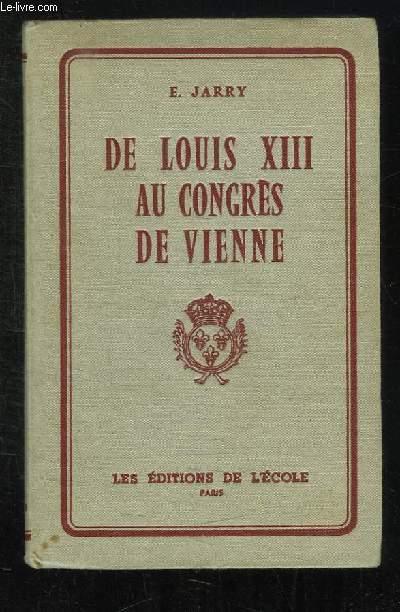 DE LOUIS XIII AU CONGRES DE VIENNE 1610 - 1815.