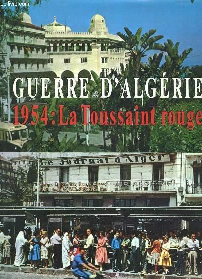 GUERRE D ALGERIE 1954 LA TOUSSAINT ROUGE.