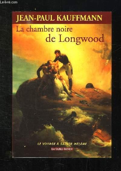 LA CHAMBRE NOIRE DE LONGWOOD. LE VOYAGE DE SAINT HELENE.